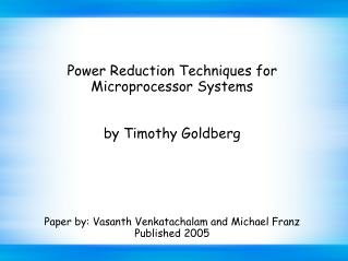 Power Reduction Techniques for Microprocessor Systems by Timothy Goldberg