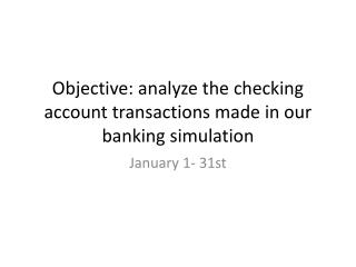 Objective: analyze the checking account transactions made in our banking simulation