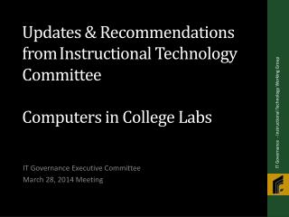 Updates & Recommendations from I nstructional Technology Committee Computers  in  College  Labs