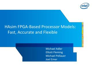 HAsim FPGA-Based Processor Models: Fast, Accurate and  Flexible