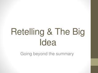 Retelling & The Big Idea