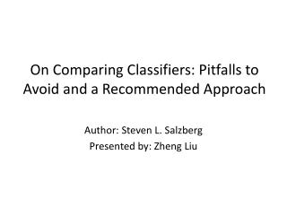 On Comparing Classifiers: Pitfalls to Avoid and a Recommended Approach