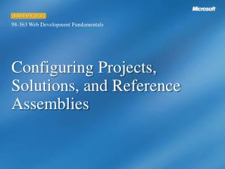 Configuring Projects, Solutions, and Reference Assemblies