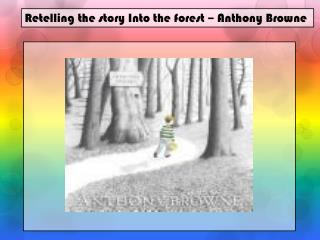 Retelling the story Into the forest –  Anthony  Browne