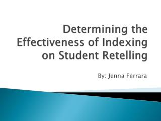 Determining the Effectiveness of Indexing on Student Retelling