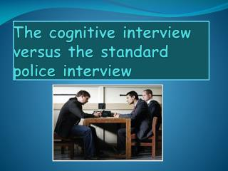 The cognitive interview versus the standard police interview