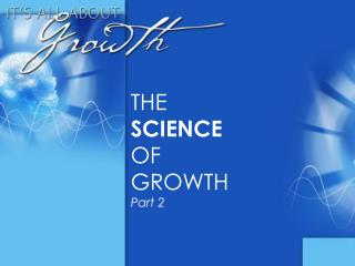 THE  SCIENCE OF  GROWTH Part 2