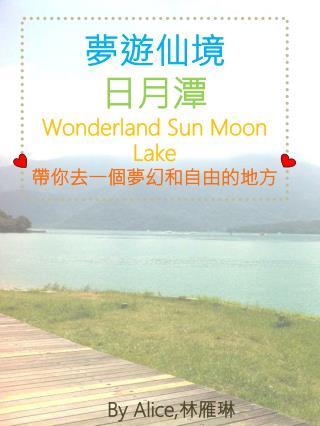 夢遊仙境 日月潭 Wonderland Sun  M oon  L ake 帶 你去 一個夢幻和自由的地方