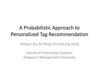 A Probabilistic Approach to Personalized Tag Recommendation