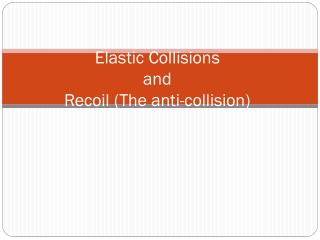 Elastic Collisions  and  Recoil (The anti-collision)