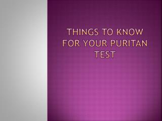 Things to Know for your Puritan test