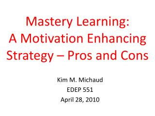 Mastery Learning: A Motivation Enhancing Strategy � Pros and Cons
