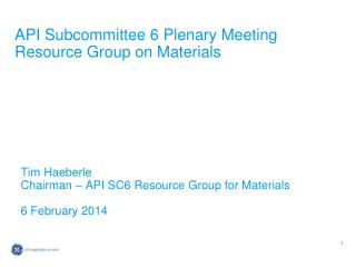 API Subcommittee 6 Plenary Meeting Resource Group on Materials