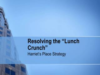 "Resolving the ""Lunch Crunch"""