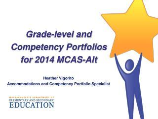 Grade-level and  Competency Portfolios  for  2014  MCAS-Alt Heather Vigorito