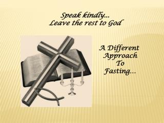 Speak kindly... Leave the rest to God