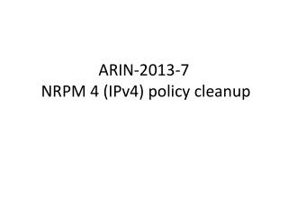 ARIN-2013-7 NRPM 4 (IPv4) policy cleanup