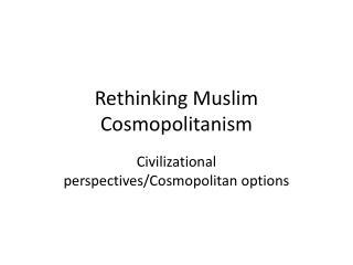 Rethinking  Muslim Cosmopolitanism