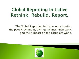 Global  Reporting Initiative Rethink. Rebuild. Report.
