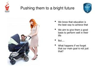 Pushing them to a bright future