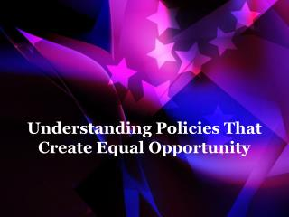 Understanding Policies That Create Equal Opportunity