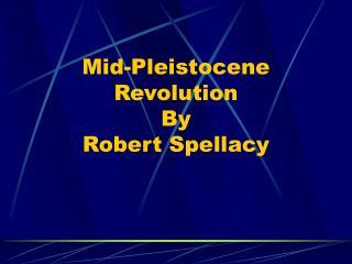 Mid-Pleistocene Revolution By Robert Spellacy