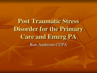Post Traumatic Stress Disorder for the Primary Care and Emerg PA