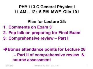 PHY 113 C General Physics I 11 AM – 12:15  P M  MWF  Olin 101 Plan for Lecture 25: