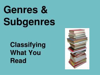 Genres  & Subgenres