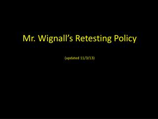 Mr.  Wignall's  Retesting Policy (updated 11/3/13)