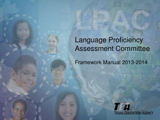 Language  Proficiency Assessment Committee Framework Manual  2013-2014