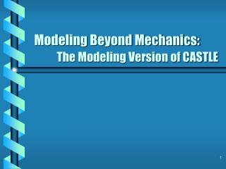 Modeling Beyond Mechanics:  The Modeling Version of CASTLE