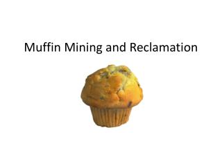 Muffin Mining and Reclamation