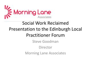Social Work Reclaimed  Presentation to the Edinburgh Local Practitioner Forum