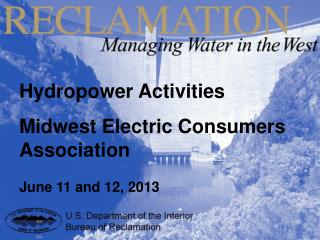 Hydropower Activities Midwest Electric Consumers Association June 11 and 12, 2013