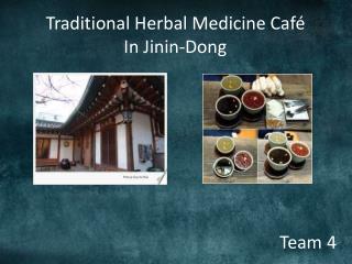 Traditional Herbal Medicine Café In  Jinin -Dong