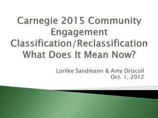 Carnegie  2015 Community Engagement  Classification/Reclassification  What  Does It Mean Now ?