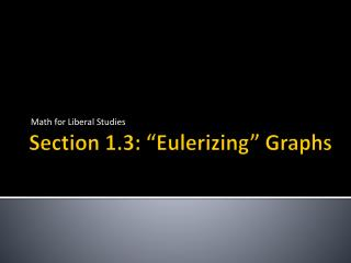 "Section 1.3: "" Eulerizing "" Graphs"