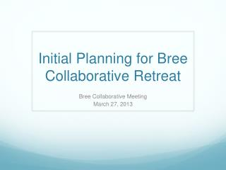 Initial Planning for Bree Collaborative Retreat