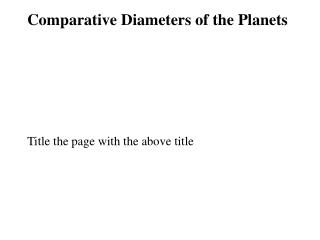 Comparative Diameters of the Planets        Title the page with the above title