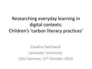 Researching everyday learning in digital contexts:  Children's  'carbon literacy practices'