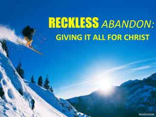 RECKLESS ABANDON: