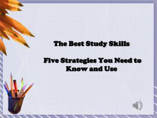 The Best Study Skills   Five Strategies You Need to Know and Use