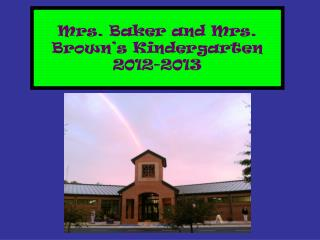 Mrs. Baker and Mrs. Brown's Kindergarten 2012-2013
