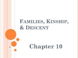 Families, Kinship, & Descent