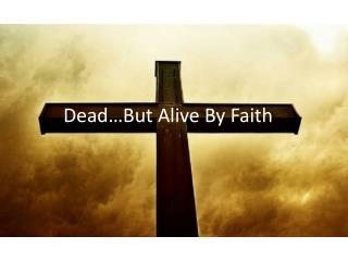 Dead…But Alive By Faith