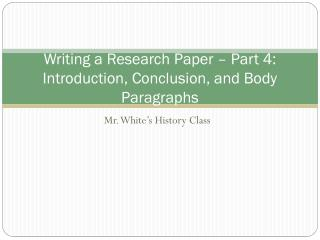 Writing a Research Paper – Part 4: Introduction, Conclusion, and Body Paragraphs