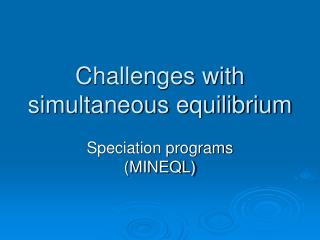 Challenges with simultaneous equilibrium