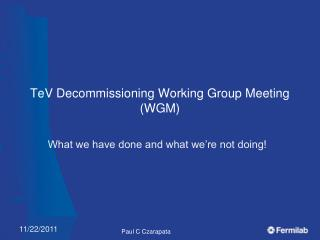TeV Decommissioning Working Group Meeting (WGM)