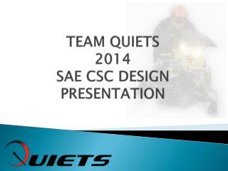 TEAM QUIETS 2014 SAE CSC DESIGN PRESENTATION